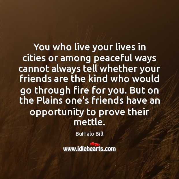 Image, You who live your lives in cities or among peaceful ways cannot
