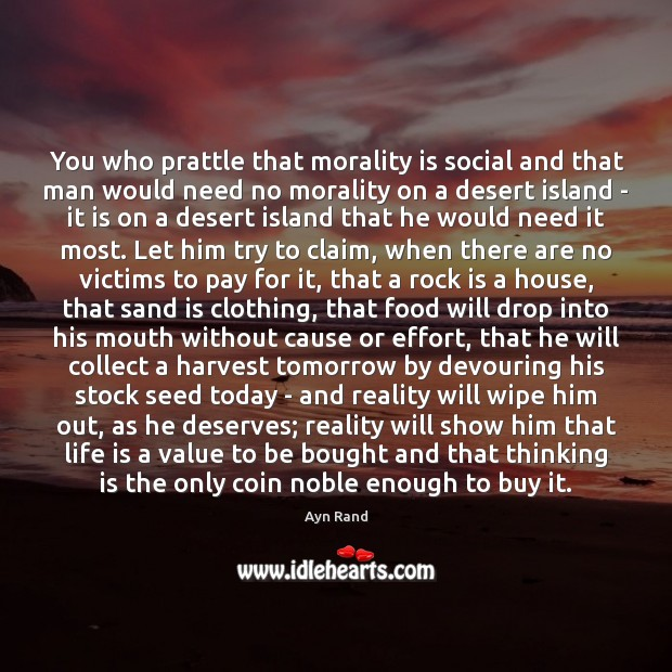 You who prattle that morality is social and that man would need Image