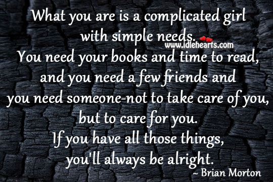 What You Are Is A Complicated Girl With Simple Needs.