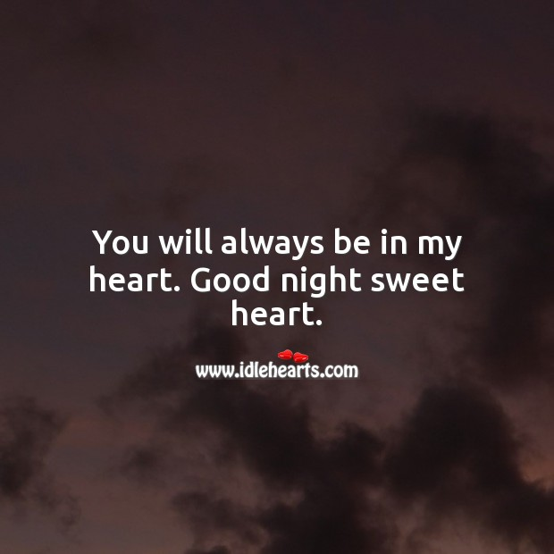 You will always be in my heart. Good night sweet heart. Good Night Quotes for Her Image