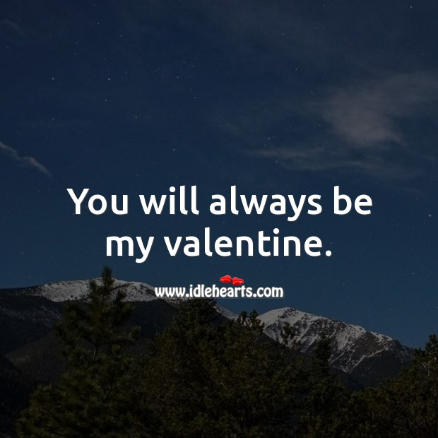 You will always be my valentine. Valentine's Day Messages Image