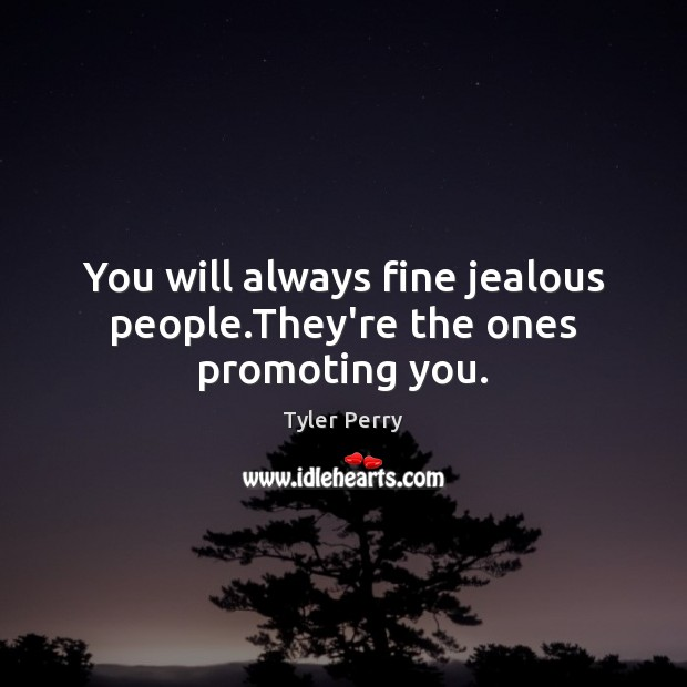 You will always fine jealous people.They're the ones promoting you. Image