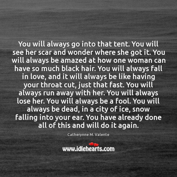 You will always go into that tent. You will see her scar Catherynne M. Valente Picture Quote