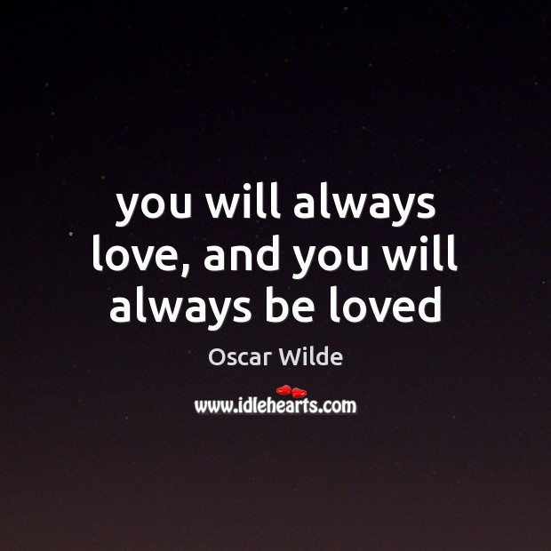Image, You will always love, and you will always be loved