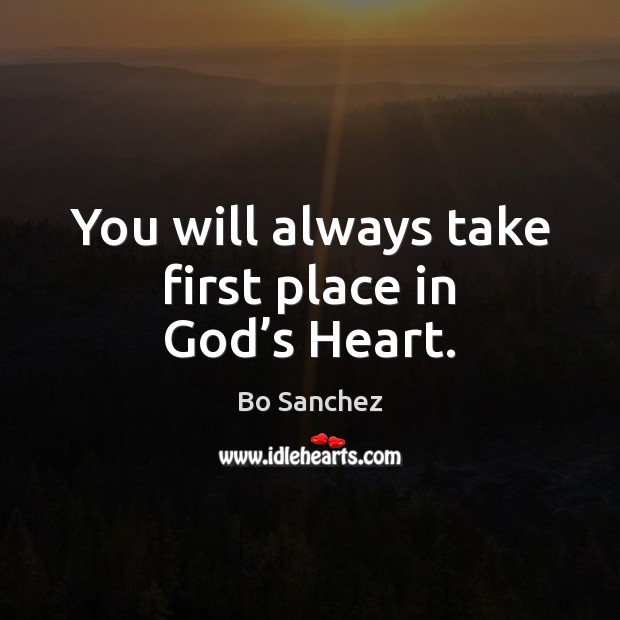 You will always take first place in God's Heart. Bo Sanchez Picture Quote