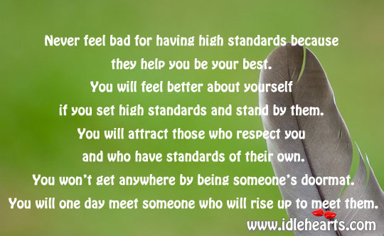 Never Feel Bad For Having High Standards.