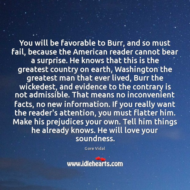 You will be favorable to Burr, and so must fail, because the Gore Vidal Picture Quote