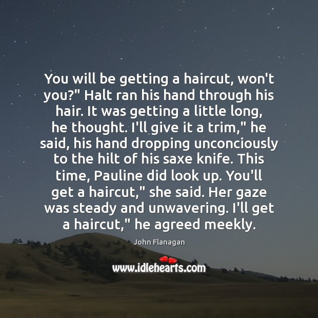 """You will be getting a haircut, won't you?"""" Halt ran his hand Image"""