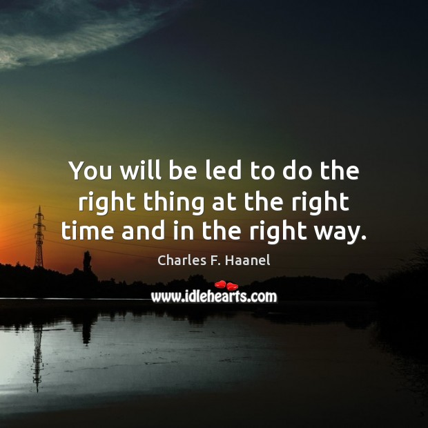 Image, You will be led to do the right thing at the right time and in the right way.