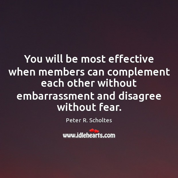 You will be most effective when members can complement each other without Image