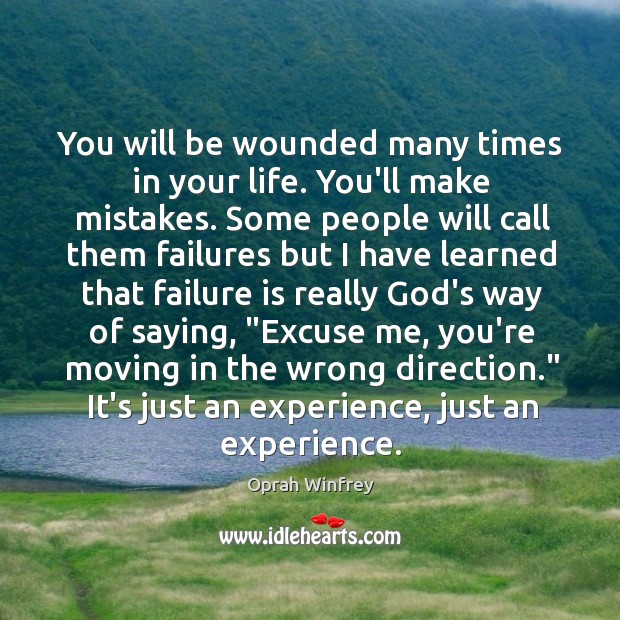 You will be wounded many times in your life. You'll make mistakes. Image