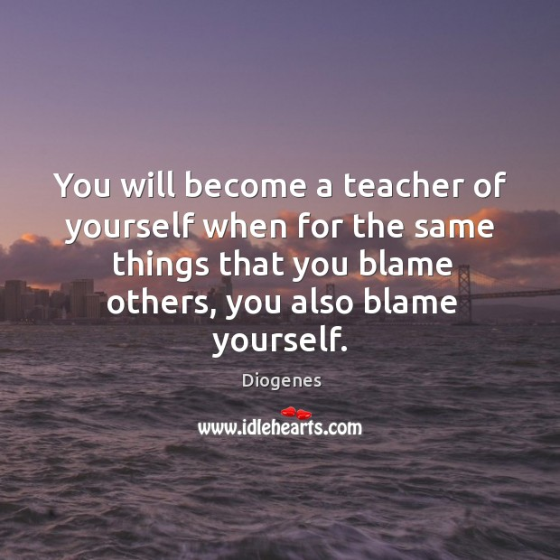 You will become a teacher of yourself when for the same things Image
