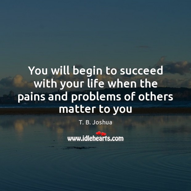 Image, You will begin to succeed with your life when the pains and
