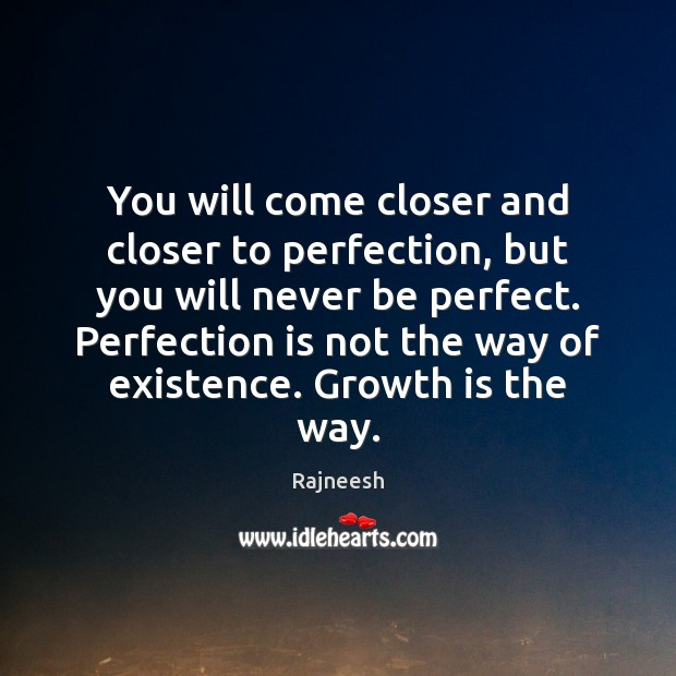 You will come closer and closer to perfection, but you will never Perfection Quotes Image