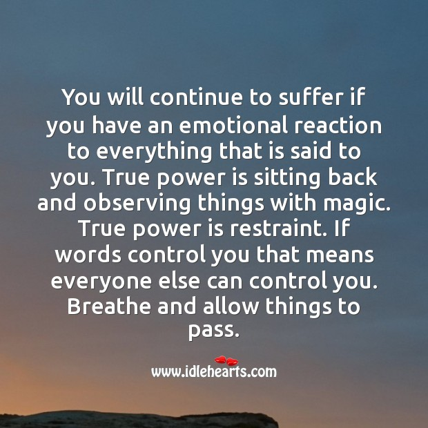 You will continue to suffer if you have an emotional reaction to everything. Power Quotes Image