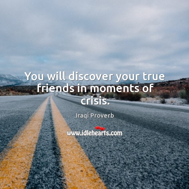 Image, You will discover your true friends in moments of crisis.