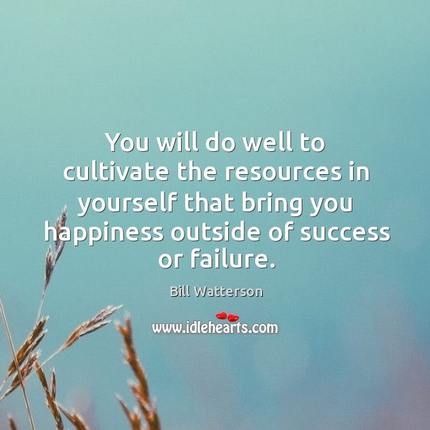 You will do well to cultivate the resources in yourself that bring Image
