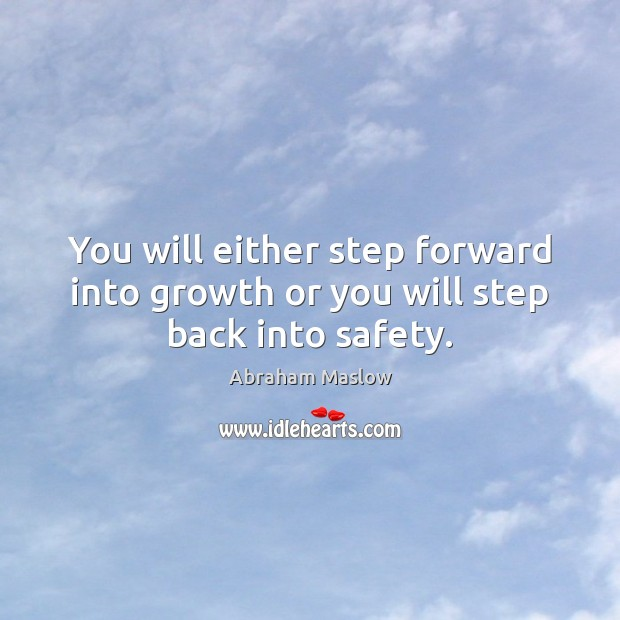 You will either step forward into growth or you will step back into safety. Image