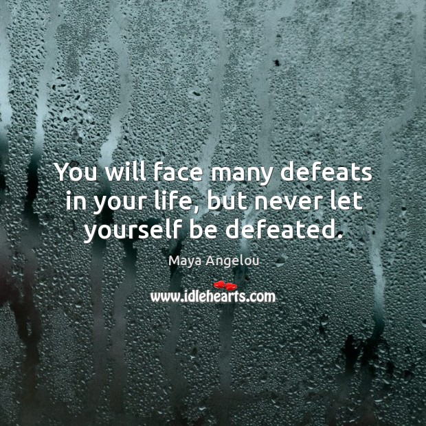 Image, You will face many defeats in your life, but never let yourself be defeated.