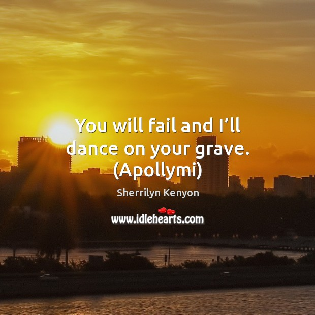 Image, You will fail and I'll dance on your grave. (Apollymi)