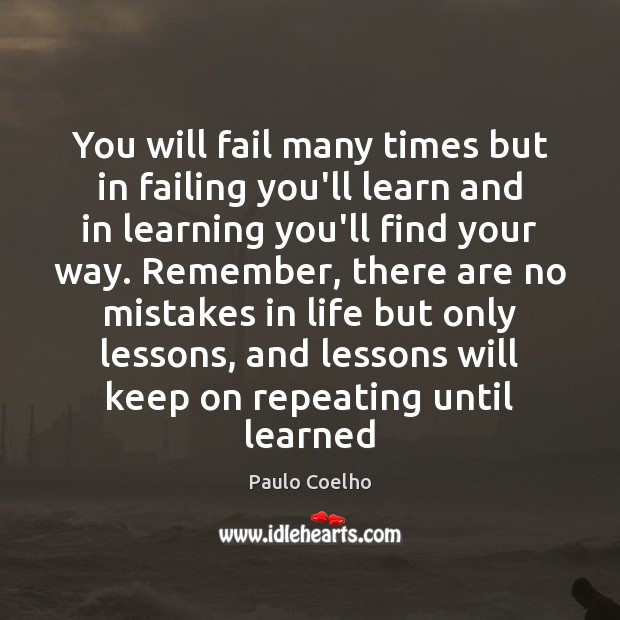 You will fail many times but in failing you'll learn and in Paulo Coelho Picture Quote