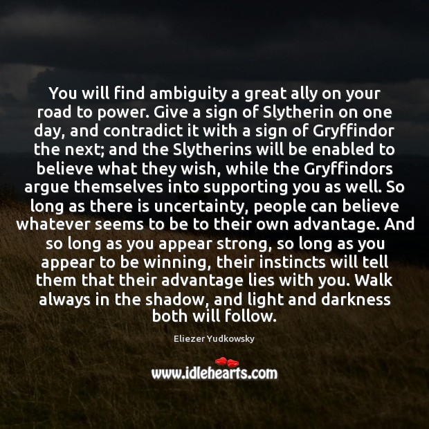 You will find ambiguity a great ally on your road to power. Eliezer Yudkowsky Picture Quote