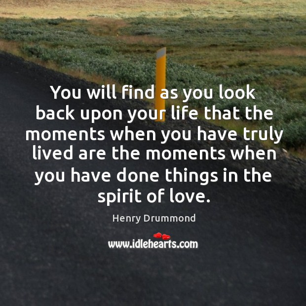 You will find as you look back upon your life that the moments when you Image