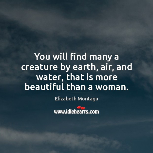 Image, You will find many a creature by earth, air, and water, that