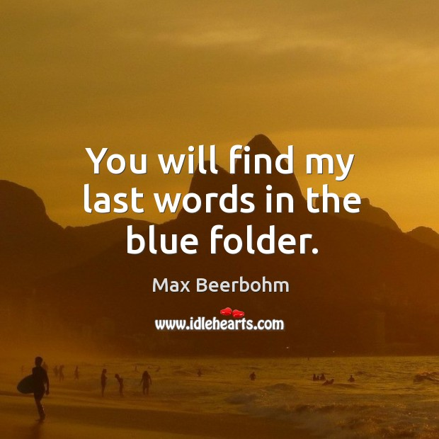You will find my last words in the blue folder. Image