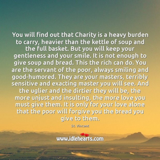 You will find out that Charity is a heavy burden to carry, Charity Quotes Image