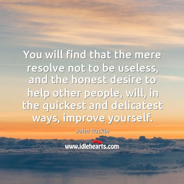 You will find that the mere resolve not to be useless Image