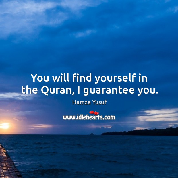 You will find yourself in the Quran, I guarantee you. Hamza Yusuf Picture Quote