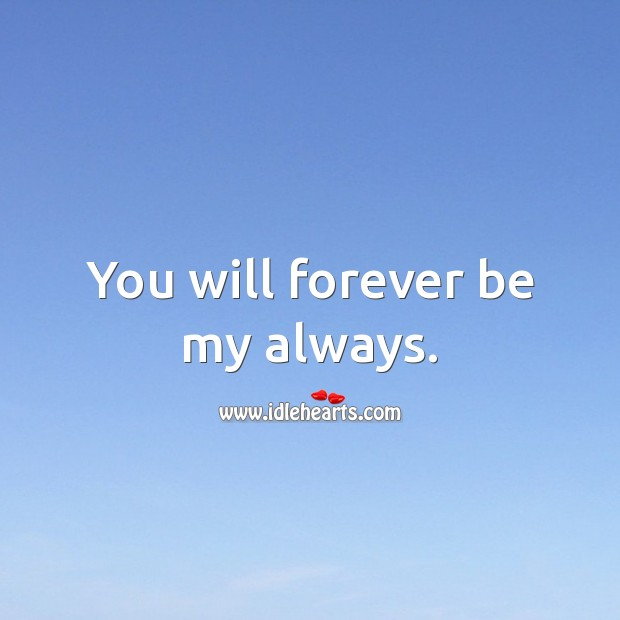 Image, You will forever be my always.