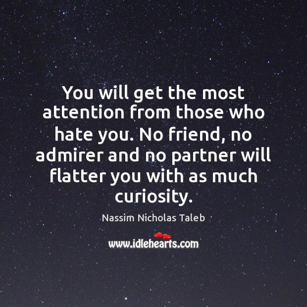 You will get the most attention from those who hate you. No Nassim Nicholas Taleb Picture Quote