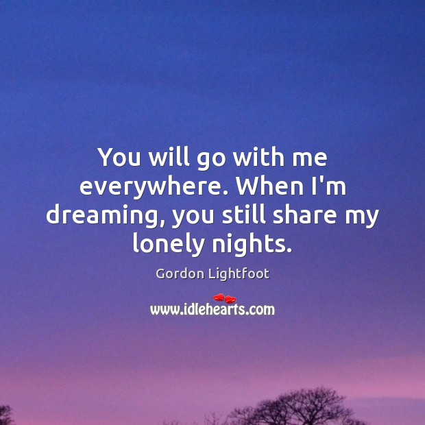 You will go with me everywhere. When I'm dreaming, you still share my lonely nights. Image