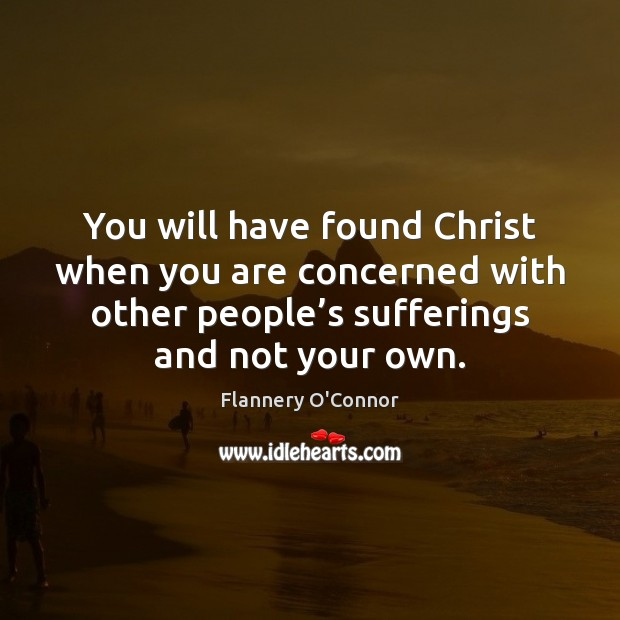 Image, You will have found Christ when you are concerned with other people'