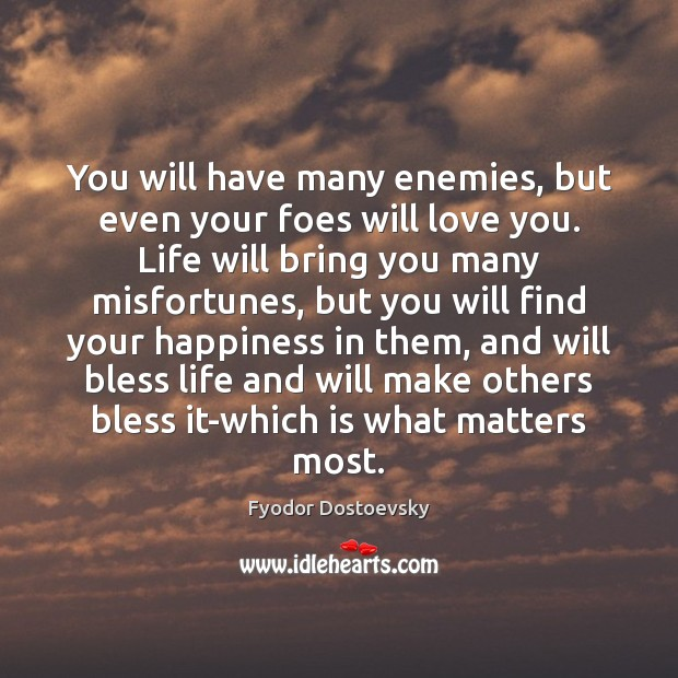 You will have many enemies, but even your foes will love you. Fyodor Dostoevsky Picture Quote