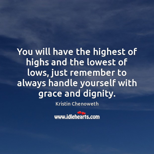 You will have the highest of highs and the lowest of lows, Kristin Chenoweth Picture Quote