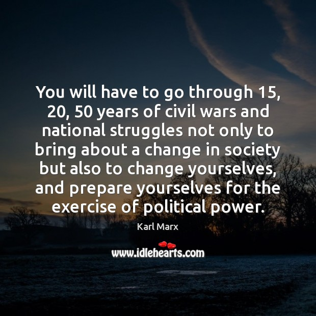 Image, You will have to go through 15, 20, 50 years of civil wars and national