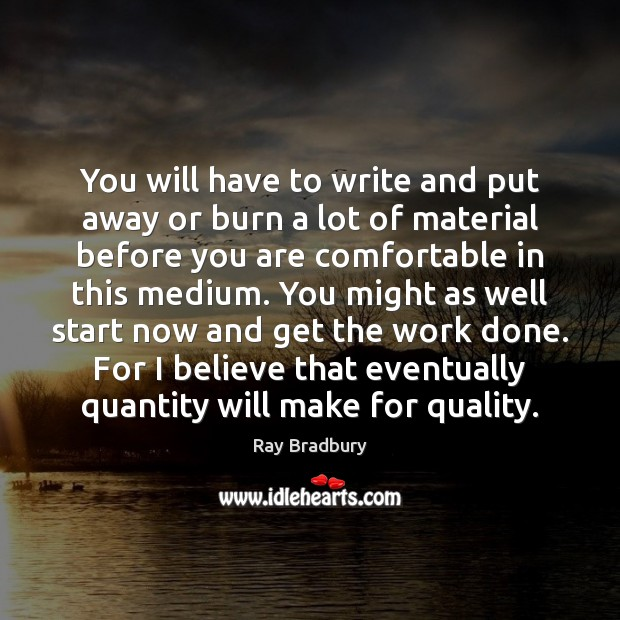 You will have to write and put away or burn a lot Image