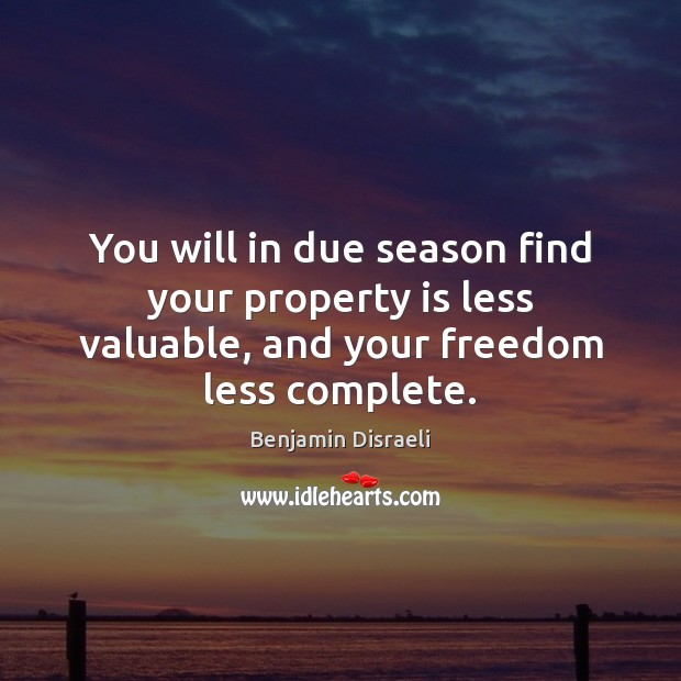 You will in due season find your property is less valuable, and Image