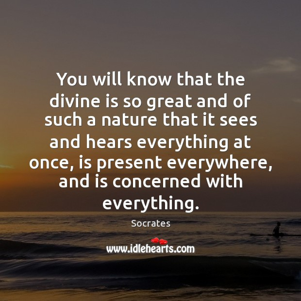 Image, You will know that the divine is so great and of such