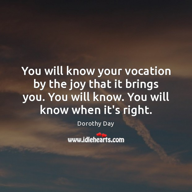 You will know your vocation by the joy that it brings you. Dorothy Day Picture Quote
