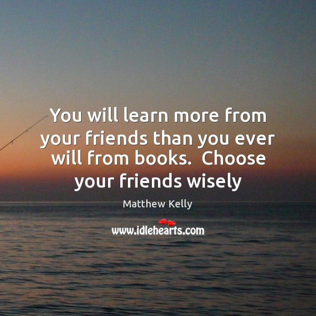 You will learn more from your friends than you ever will from Image