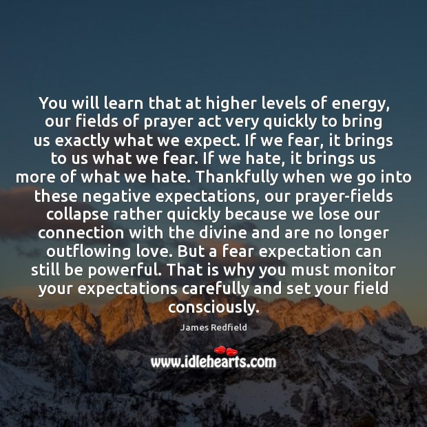 You will learn that at higher levels of energy, our fields of James Redfield Picture Quote