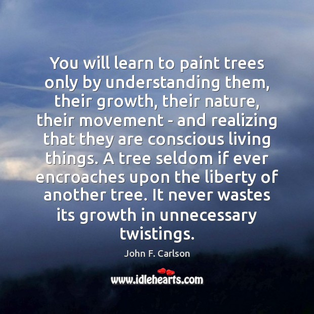 Image, You will learn to paint trees only by understanding them, their growth,