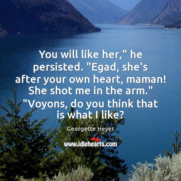 "You will like her,"" he persisted. ""Egad, she's after your own heart, Image"