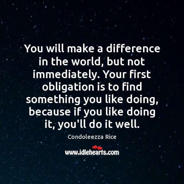 You will make a difference in the world, but not immediately. Your Image