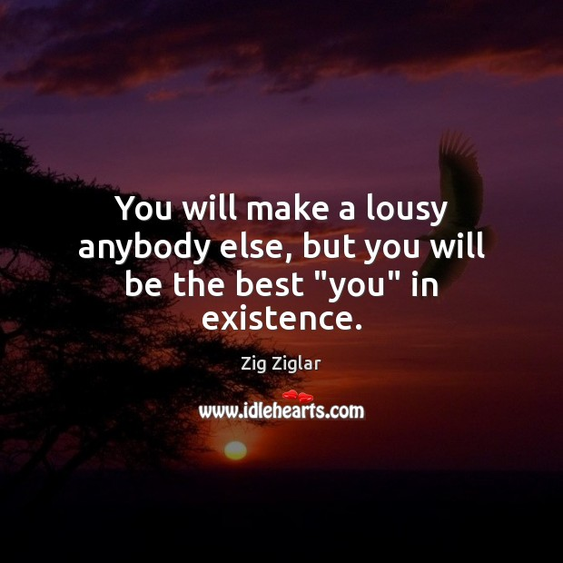 """Image, You will make a lousy anybody else, but you will be the best """"you"""" in existence."""