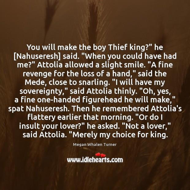 "Image, You will make the boy Thief king?"" he [Nahuseresh] said. ""When you"